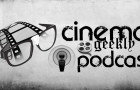 Cinema Geekly Podcast (Episode 32)