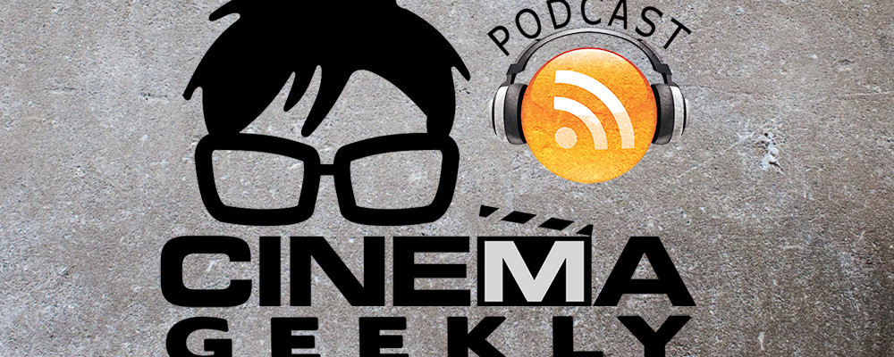 Cinema Geekly Podcast (Episode 100)