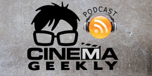 Cinema Geekly Podcast (Episode 61)